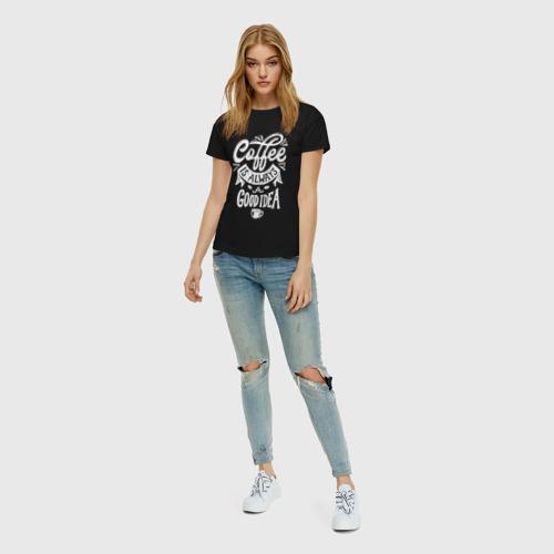 Женская футболка с принтом Coffee is always a good idea, вид сбоку #3